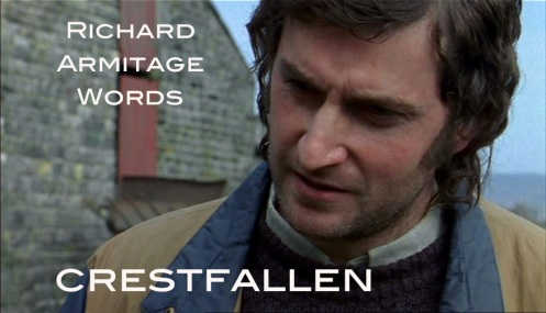 crestfallen: sad or disappointed (usually used to describe an immediate response; figurative use, developing from the original use to refer to a bird with a drooping crest). Richard Armitage as John Standring in Sparkhouse, episode 2. Source: RichardArmitageNet.com